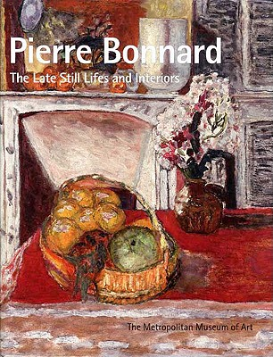 Pierre Bonnard: The Late Still Lifes and Interiors - Amory, Dita (Editor)