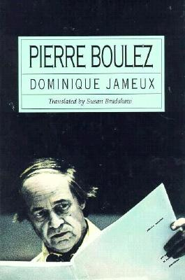 Pierre Boulez - Jameux, Dominiqu (Translated by), and Bradshaw, Susan (Translated by)