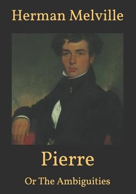 Pierre: Or The Ambiguities - Melville, Herman