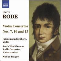 Pierre Rode: Violin Concertos, Nos. 7, 10 & 13 - Friedemann Eichhorn (violin); SWR Radio Orchestra Kaiserslautern; Nicolás Pasquet (conductor)
