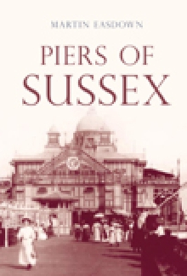 Piers of Sussex - Easdown, Martin