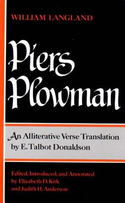 Piers Plowman: An Alliterative Verse Translation - Donaldson, E Talbot (Translated by), and Kirk, Elizabeth D (Editor), and Anderson, Judith H (Editor)