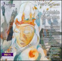 Pietro Generali: Adelaide di Borgogna - Anna Carbonera (vocals); Daniele Antonangeli (vocals); Elisa Fortunati (vocals); Gianluca Bocchino (vocals);...
