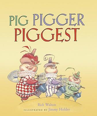 Pig, Pigger, Piggest - Walton, Rick, and Holder, Jimmy (Illustrator)