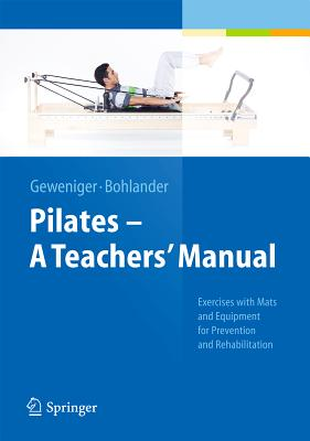 Pilates a Teachers' Manual: Exercises with MATS and Equipement for Prevention and Rehabilitation - Geweniger, Verena, and Bohlander, Alexander