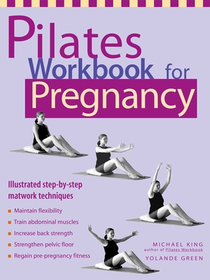 Pilates Workbook for Pregnancy - King, Michael, and Green, Yolande