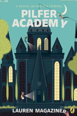 Pilfer Academy: A School So Bad It's Criminal - Magaziner, Lauren