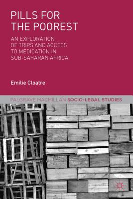 Pills for the Poorest: An Exploration of Trips and Access to Medication in Sub-Saharan Africa - Cloatre, Emilie