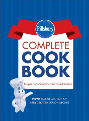 Pillsbury Complete Cookbook: Recipes from America's Most Trusted Kitchens - Pillsbury