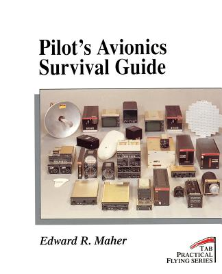 Pilot's Avionics Survival Guide - Maher, Edward R, and Thurber, Matt (Editor)