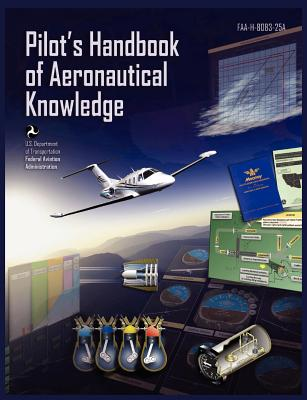 Pilots Handbook of Aeronautical Knowledge FAA-H-8083-25a - Federal Aviation Administration, and U S Department of Transportation, and Flight Standards Service
