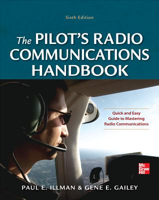 Pilot's Radio Communications Handbook - Illman, Paul E., and Gailey, Gene