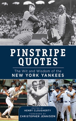 Pinstripe Quotes: The Wit and Wisdom of the New York Yankees - Clougherty, Henry (Editor), and Jennison, Christopher (Foreword by)