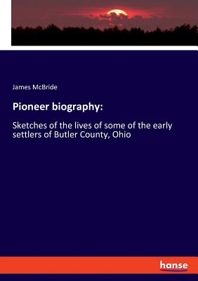 Pioneer biography: : Sketches of the lives of some of the early settlers of Butler County, Ohio - McBride, James