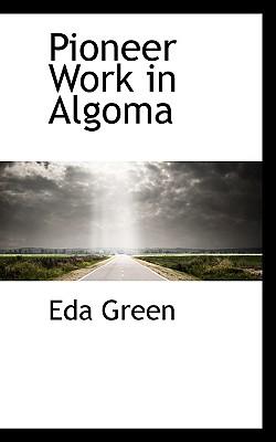 Pioneer Work in Algoma - Green, Eda