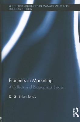 Pioneers in Marketing: A Collection of Biographical Essays - Jones, D G Brian