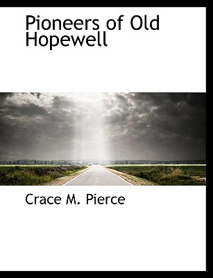 Pioneers of Old Hopewell - Pierce, Crace M