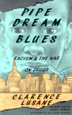 Pipe Dream Blues: Racism and the War on Druges - Lusane, Clarence, and Desmond, Dennis, and Jackson, Rev Jesse (Foreword by)