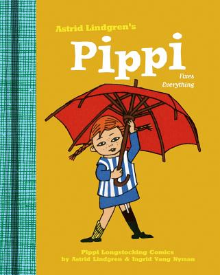 Pippi Fixes Everything - Lindgren, Astrid, and Vang Nyman, Ingrid, and Nunnally, Tiina (Translated by)