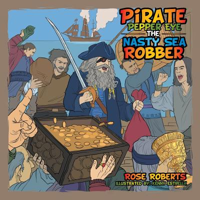 Pirate Pepper Eye the Nasty Sea Robber - Roberts, Rose
