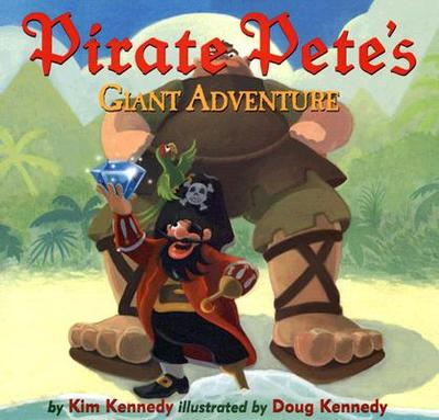 Pirate Pete's Giant Adventure - Kennedy, Kim