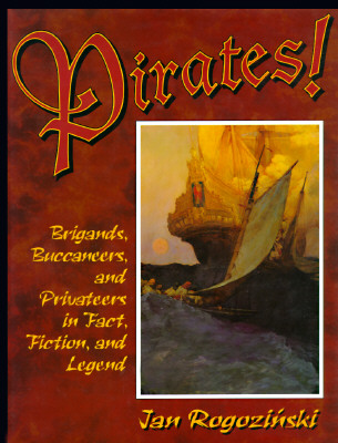 Pirates!: Brigands, Buccaneers, and Privateers in Fact, Fiction, and Legend - Rogozinski, Jan, and Jan Rogozinski, PH D, and Rogozi, Nski