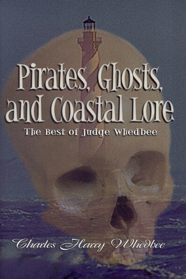 Pirates, Ghosts, and Coastal Lore: The Best of Judge Whedbee - Whedbee, Charles Harry