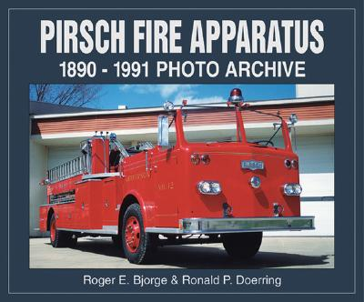 Pirsch Fire Apparatus 1890-1991 - Bjorge, Roger, and Doerring, Ronald