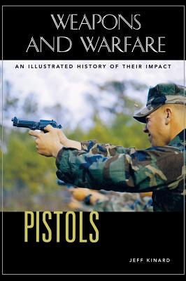 Pistols: An Illustrated History of Their Impact - Kinard, Jeff