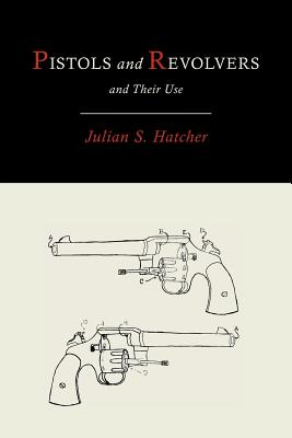 Pistols and Revolvers and Their Use - Hatcher, Julian