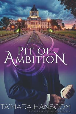 Pit of Ambition: Caselli Family Series Book 2 - Hanscom, Ta`mara