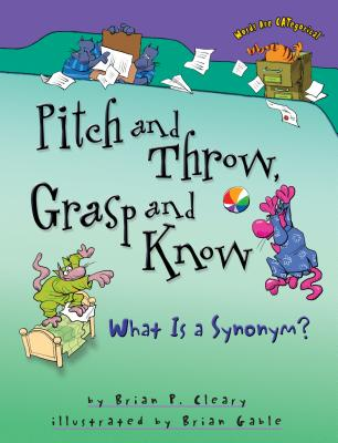 Pitch and Throw, Grasp and Know: What Is a Synonym? - Cleary, Brian P