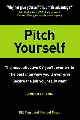 Pitch Yourself: The most effective CV you'll ever write. Stand out and sell yourself - Faust, Bill, and Faust, Michael