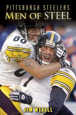 Pittsburgh Steelers: Men of Steel - Wexell, Jim