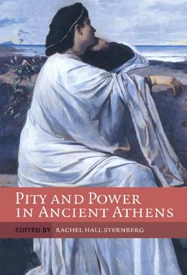 Pity and Power in Ancient Athens - Hall Sternberg, Rachel (Editor)