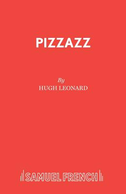 "Pizzazz: ""View from the Obelisk"", ""Roman Fever"", ""Pizzazz"" - Leonard, Hugh"