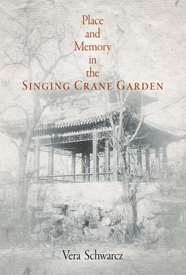 Place and Memory in the Singing Crane Garden - Schwarcz, Vera, Professor