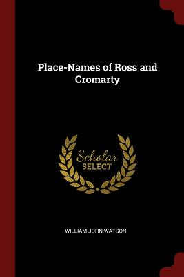 Place-Names of Ross and Cromarty - Watson, William John