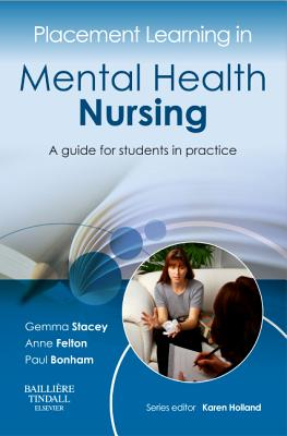 Placement Learning in Mental Health Nursing: A Guide for Students in Practice - Stacey, Gemma (Editor)