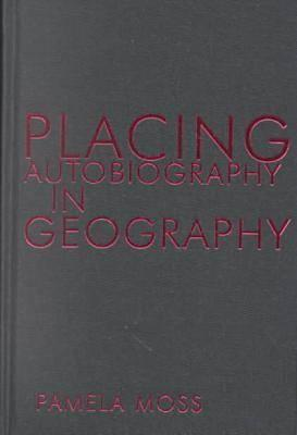 Placing Autobiography in Geography - Moss, Pamela J (Editor)