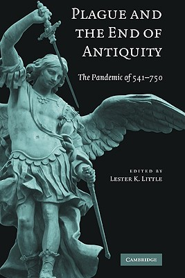 Plague and the End of Antiquity: The Pandemic of 541-750 - Little, Lester K (Editor)