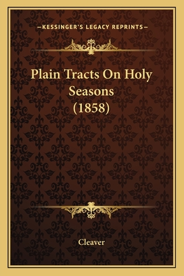 Plain Tracts on Holy Seasons (1858) - Cleaver