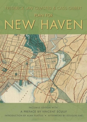 Plan for New Haven - Olmsted, Frederick Law, and Gilbert, Cass, and Plattus, Alan (Introduction by)