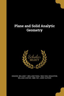 Plane and Solid Analytic Geometry - Osgood, William F (William Fogg) 1864- (Creator), and Graustein, William Caspar 1888-1941 (Creator)