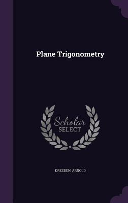 Plane Trigonometry - Dresden, Arnold