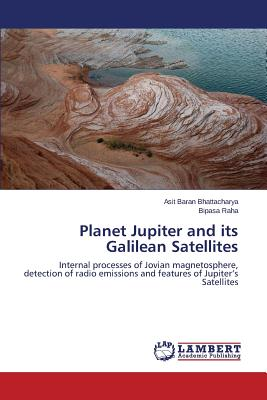 Planet Jupiter and Its Galilean Satellites - Bhattacharya Asit Baran, and Raha Bipasa