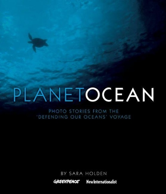 Planet Ocean: Photo Stories from the 'Defending Our Oceans' Voyage - Holden, Sarah