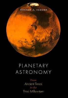 Planetary Astronomy: From Ancient Times to the Third Millennium - Schorn, Ronald A