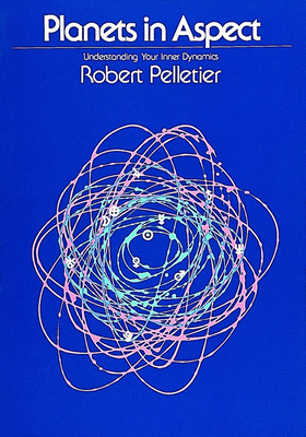 Planets in Aspect: Understanding Your Inner Dynamics - Pelletier, Robert