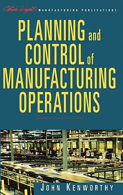 Planning and Control of Manufacturing Operations - Kenworthy, John